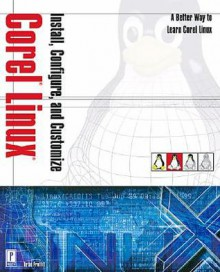 Install, Configure, and Customize Corel Linux [With CDROM] - Brian Proffitt