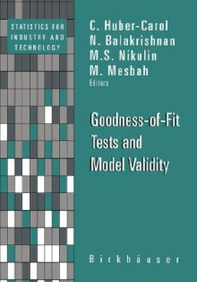 Goodness-Of-Fit Tests and Model Validity - Catharine Huber, C. Huber-Carol, N. Balakrishnan, M.S. Nikulin, Catharine Huber