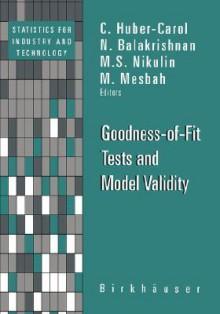 Goodness-Of-Fit Tests and Model Validity - Catharine Huber, C. Huber-Carol, N. Balakrishnan, M.S. Nikulin, Catharine Huber