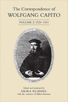 The Correspondence of Wolfgang Capito: Volume 2: 1524-1531 - Erika Rummel