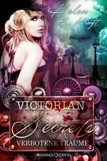 Victorian Secrets 02: Verbotene Träume - Helen B. Kraft