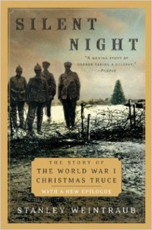 Silent Night: The Remarkable Christmas Truce of 1914 - Stanley Weintraub