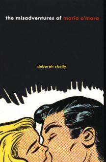 The Misadventures of Maria O'Mara - Deborah Skelly