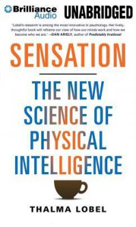 Sensation: The New Science of Physical Intelligence - Thalma Lobel