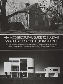 AIA Architectural Guide to Nassau and Suffolk Counties, Long Island - American Institute of Architects, Long Island, American Institute of Architects, Society for the Preservation of Long Island Antiquities, American Institute of Architects, Long Island