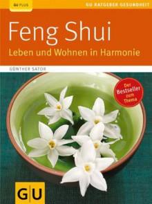 Feng Shui. Leben und Wohnen in Harmonie (GU Ratgeber Gesundheit) (German Edition) - Günther Sator