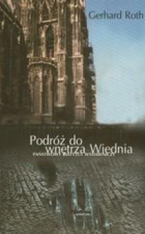 Podróż do wnętrza Wiednia - Gerhard Roth, Małgorzata Łukasiewicz