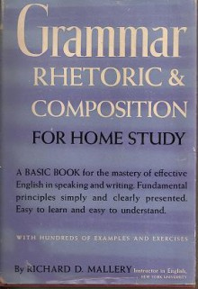 Grammar Rhetoric and Composition for Home Study - Richard D. Mallery
