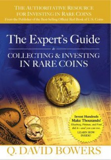 The Expert's Guide to Collecting & Investing in Rare Coins: Secrets of Success - Q. David Bowers, Kenneth E Bressett