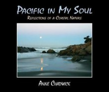Pacific in My Soul: Reflections of a Coastal Nature - Anne Chadwick, Cypress House