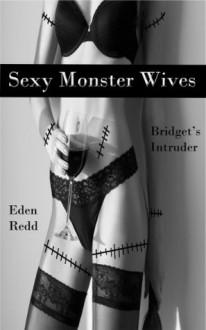 Sexy Monster Wives Bridget's Intruder - Eden Redd