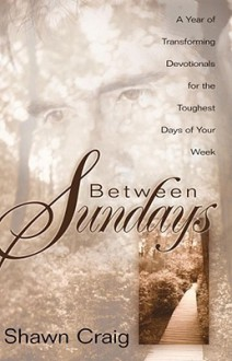 Between Sundays - Shawn Craig