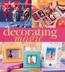 Decorating Magic: 500 Clever Tricks with 50 Easy-to-Find Items - Vanessa-Ann, Vanessa-Ann