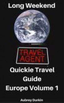 Long Weekend Quickie Travel Guide: Europe Volume 1 - Aubrey Durkin