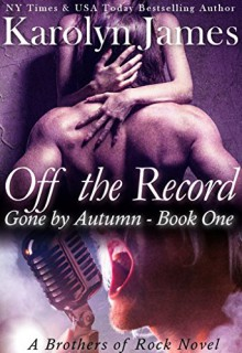 Off the Record (Gone by Autumn Book One) (A Brothers of Rock Novel) - Karolyn James