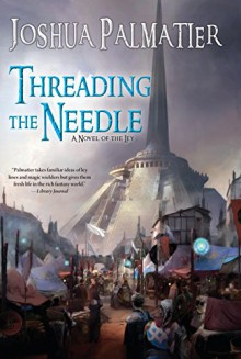Threading the Needle: Book Two of the Ley - Joshua Palmatier
