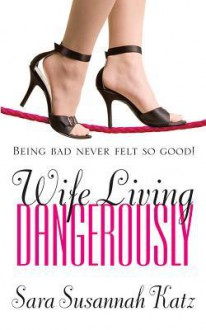 Wife Living Dangerously - Sara Katz