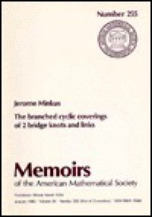 The branched cyclic coverings of 2 bridge knots and links (Memoirs of the American Mathematical Society) - Jerome B Minkus