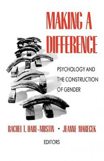 Making a Difference: Psychology and the Construction of Gender - Rachel T. Hare-Mustin, Jeanne Marecek