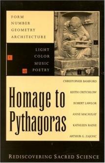 Homage to Pythagoras: Rediscovering Sacred Science - Christopher Bamford, Kathleen Raine, Robert Lawlor, Arthur Zajonc, Jocelyn Godwin, Anne Macaulay