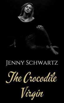 The Crocodile Virgin - Jenny Schwartz