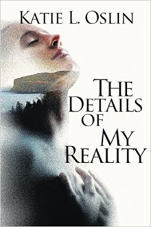The Details of My Reality - Katie L. Oslin