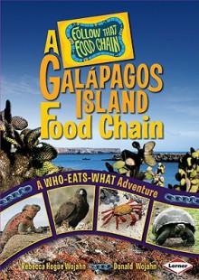 A Galapagos Island Food Chain: A Who-Eats-What Adventure - Rebecca Hogue Wojahn, Donald Wojahn, W.H. Beck