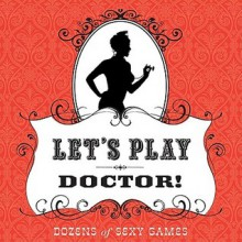 Let's Play Doctor!: Dozens of Sexy Games - Susan Matice, Steven Ghio