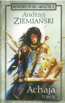 Achaja tom 3 - Andrzej Ziemiański