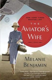By Melanie Benjamin The Aviator's Wife: A Novel - Melanie Benjamin