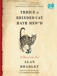 Thrice the Brinded Cat Hath Mew'd: A Flavia de Luce Novel - Alan Bradley,Jayne Entwistle