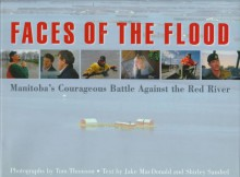 Faces Of The Flood: Manitoba's Courageous Battle Against The Red River - Tom Thomson, Jake Macdonald