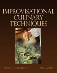Advanced Culinary Techniques: Improvisational Cooking - Jonathan Deutsch