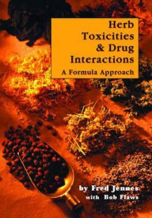 Herb Toxicities & Drug Interactions: A Formula Approach - Fred Jennes