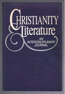 Christianity & Literature, An Interdisciplinary Journal - Spring 1985 (Volume XXXIV, No. 3) - David Jasper, Dennis Danielson, James Waddell