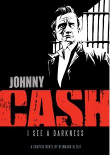 Johnny Cash: I See a Darkness - Reinhard Kleist