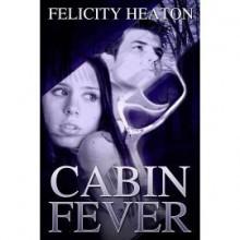 Cabin Fever - Felicity E. Heaton