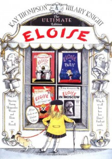 Eloise: The Ultimate Edition - Kay Thompson, Hilary Knight