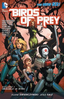 Birds of Prey, Vol. 1: Trouble in Mind - Duane Swierczynski, Jesus Saiz