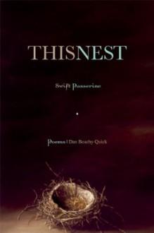This Nest, Swift Passerine - Dan Beachy-Quick