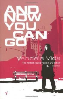 And Now You Can Go - Vendela Vida