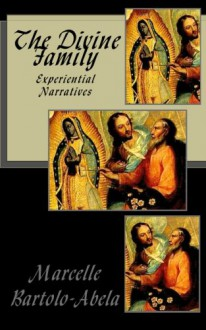 The Divine Family: Experiential Narratives - Marcelle Bartolo-Abela
