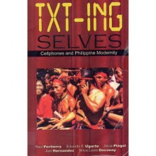 Txt-ing selves: cellphones and Philippine modernity - Raul Pertierra, Eduardo R. Ugarte