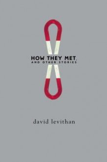 How They Met, and Other Stories - David Levithan