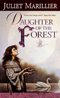 Daughter of the Forest (Sevenwaters #1) - Juliet Marillier