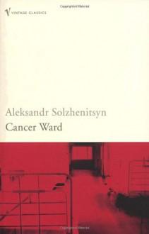 Cancer Ward - Aleksandr Solzhenitsyn, Nicholas William Bethell, David Burg