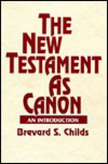 The New Testament As Canon: An Introduction - Brevard S. Childs