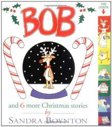Bob: And 6 More Christmas Stories - Sandra Boynton
