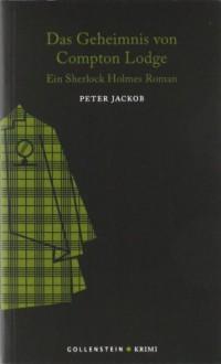 Das Geheimnis von Compton Lodge: Ein Sherlock Holmes Roman - Peter Jackob