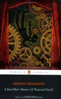 A Dead Man's Memoir: A Theatrical Novel - Mikhail Bulgakov, Andrew Bromfield